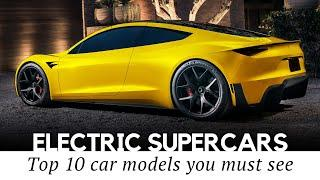 Top 10 All-Electric Supercars that Show Unbeatable Acceleration and Speed