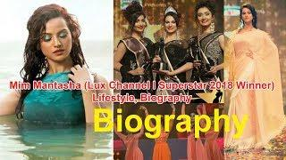 Mim Mantasha Lux Channel I Superstar 2018 Winner Lifestyle, Biography, Income, Education & Career