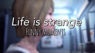LIFE IS STRANGE [funny moments]