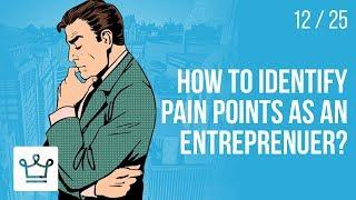 How to identify pain points as an entrepreneur?