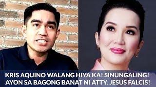 Kris Aquino WALANG HIYA KA! SINUNGALING! ayon sa BAGONG BANAT ni Atty. Jesus Falcis!