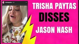 TRISHA PAYTAS DISSES JASON NASH BREAKUP