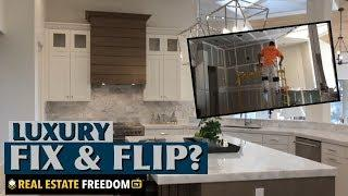 Should You Fix And Flip High End Luxury Homes?