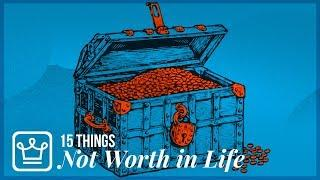 15 Things That Are NOT WORTH IT in LIFE