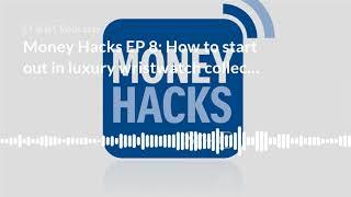 Money Hacks EP 8: How to start out in luxury wristwatch collecting