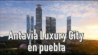 Antavia Luxury City en puebla