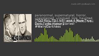 """TOO EVIL TO LIVE"" and 4 More True Dark Tales Horror Stories! #WeirdDarkness"