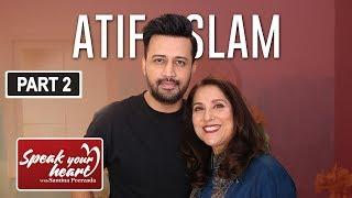 Atif Aslam | The Biggest Superstar | Speak Your Heart With Samina Peerzada | Part II