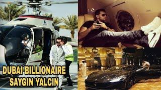 DUBAI BILLIONAIRE SAYGIN YALCIN LUXURIOUS LIFESTYLE