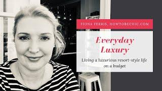 Everyday luxury: living a luxurious resort-style life on a budget