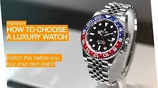 How To Choose A Luxury Watch - Watch Buying Advice- Walk&Rant