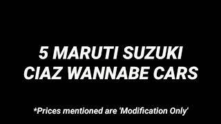 Top 5 Maruti CIAZ Modified into luxury cars