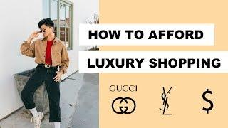 How To Afford Luxury Shopping | Tips & Tricks | 2019