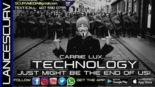 TECHNOLOGY JUST MIGHT BE THE END OF US! - CARRIE LUX/The LanceScurv Show