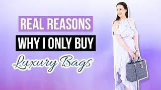 THE REAL REASON I ONLY BUY LUXURY HANDBAGS