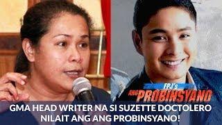 GMA writer na si Suzette Doctolero NILAIT ang Ang Probinsyano! Tinawag na BOBO ng mga Netizens!