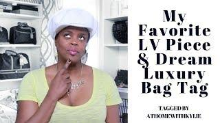 My Favorite LV Piece &  Dream Luxury Item Tag | Tagged by AtHomeWithKylie