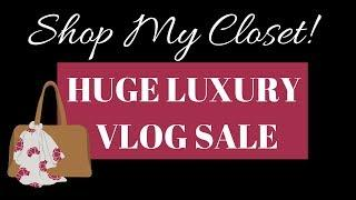 SHOP MY CLOSET! | HUGE LUXURY VLOG SALE