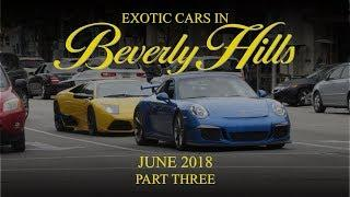 Exotic Cars in Beverly Hills - June 2018 (Part Three)