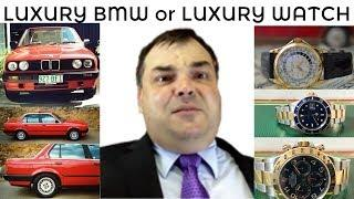 Luxury BMW or High End Wrist Watch Collection ? Patek Philippe, Rolex or BMW 320i