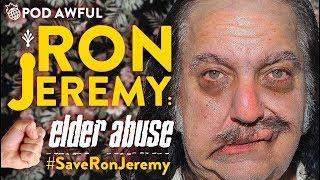 RON JEREMY: Elder Abuse #SaveRonJeremy - POD AWFUL PODCAST