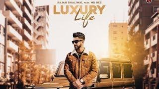 Luxury Life (Full Video) Rajan Dhaliwal feat. Mr Dee I Rupan Bal I Latest Punjabi Songs 2019