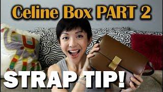 Celine Box Bag PART 2 | Tip for the Strap! | Luxury Review | Kat L