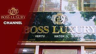 Giới thiệu cửa hàng Boss Luxury - Khẳng Định Đẳng Cấp Thượng Lưu
