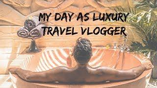 My Day As Luxury Travel Vlogger