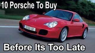 10 Porsche Cars you need to buy before its too late
