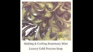 Making & Cutting Rosemary Mint Luxury Cold Process Soap