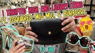 I THRIFTED HIGH END LUXURY ITEMS FT. DSQUARED, MIU MIU, & BURBERRY   THRIFT HAUL EP. 388