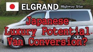 Elgrand Highway Star: Potential Luxury Japanese Van Conversion?