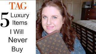 5 Luxury  Items  I Will Never Buy - TAG