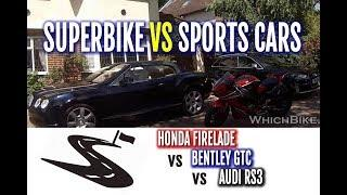 Superbike vs Sports Cars - Honda CB1000RR Fireblade vs Audi RS3 vs Bentley Continental GTC