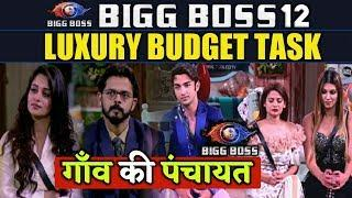 BIGG BOSS 12 | NEW Luxury Budget TASK गाँव की पंचायत | Who WIN | Bigg Boss 12 Latest Updates
