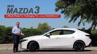 2019 Mazda 3 - The Mission: Redefining Luxury - - Car Review