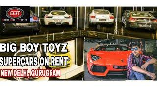 BIG BOY TOYS | LUXURY CARS SHOWROOM | FULL EXPLORE  | CARS ON RENT | Delhi
