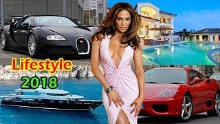 Jennifer Lopez's Luxury Lifestyle 2018