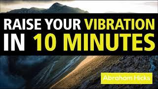 Abraham Hicks 2019 Raise Your Vibration in 10 minutes