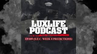 "The ""LuxLife PodCast"" Ep.009 (S.E.C. Week 8 Football Predictions)"