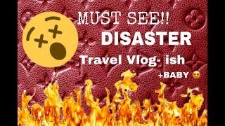 DISASTER TRAVEL VLOG w/ FIRE + BABY PART 1