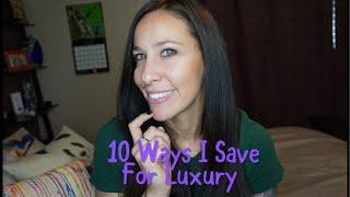 10 WAYS I SAVE FOR LUXURY