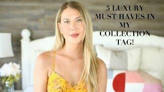 5 LUXURY MUST HAVES IN MY COLLECTION TAG!