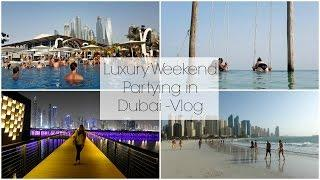 Luxury Long Weekend Partying in Dubai | Travel Vlog | Lux Life