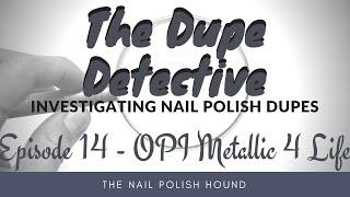 The Dupe Detective Episode 14 - Metallic 4 Life
