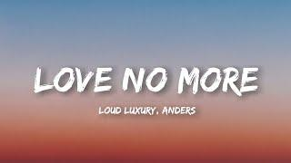 Loud Luxury – Love No More (Lyrics) ft. Anders