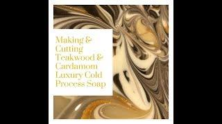 Making & Cutting Teakwood & Cardamom Luxury Cold Process Soap