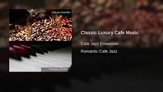 Classic Luxury Cafe Music