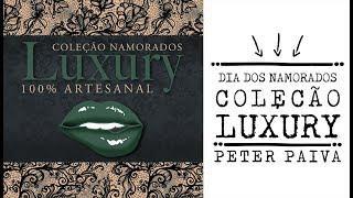 Dia dos Namorados - Coleção Luxury Peter Paiva